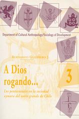 A Dios Rogando: Los Pentecostales en la sociedad aymara del norte de Chile