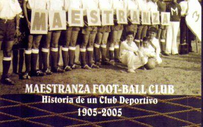 A favor del viento. Maestranza Foot-Ball Club. Historia de un club deportivo. 1905-2005