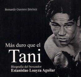 Más duro que el Tani. Biografía del boxeador Estanislao Loayza Aguilar